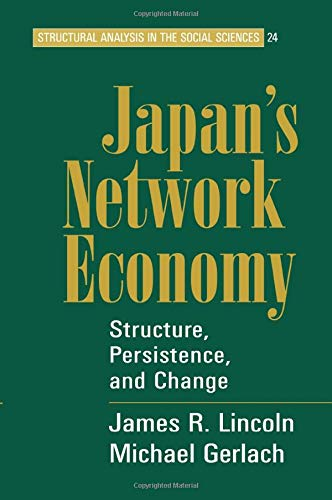 Japan's Network Economy: Structure, Persistence, and Change (Structural Analysis in the Social Sciences) (0521711894) by James R. Lincoln; Michael L. Gerlach