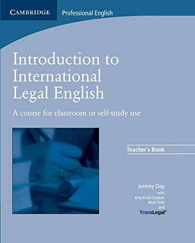 Introduction to International Legal English Teacher's Book: A Course for Classroom or Self-Study Use (9780521712033) by Day, Jeremy; Firth, Matt; TransLegal