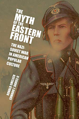 9780521712316: The Myth of the Eastern Front: The Nazi-Soviet War in American Popular Culture