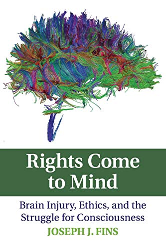 9780521715379: Rights Come to Mind: Brain Injury, Ethics, and the Struggle for Consciousness