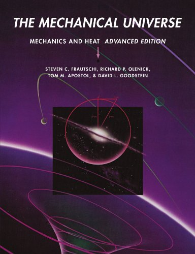 The Mechanical Universe. Mechanics and Heat. Advanced Edition.: Frautschi, Steven ; Olenick, ...