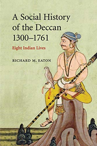 A Social History of the Deccan, 1300-1761: Eaton, Richard M.