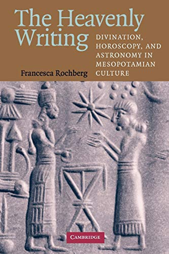 9780521716611: The Heavenly Writing: Divination, Horoscopy, and Astronomy in Mesopotamian Culture