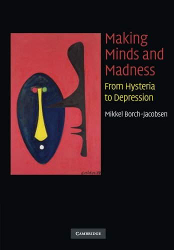 Making Minds and Madness: From Hysteria To: Borch-Jacobsen, Mikkel