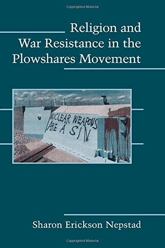 9780521717670: Religion and War Resistance in the Plowshares Movement (Cambridge Studies in Contentious Politics)