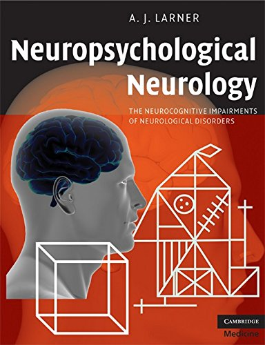 9780521717922: Neuropsychological Neurology: The Neurocognitive Impairments of Neurological Disorders