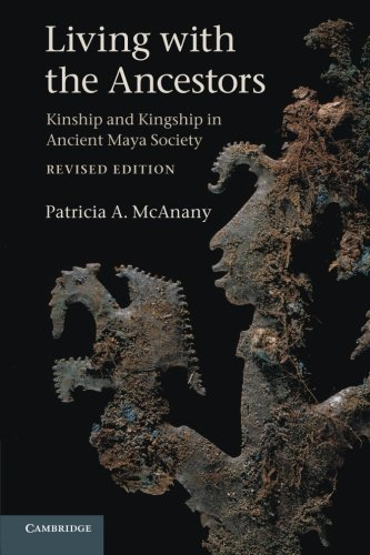 9780521719353: Living with the Ancestors: Kinship and Kingship in Ancient Maya Society