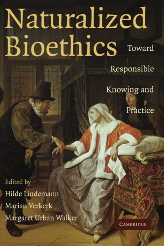 9780521719407: Naturalized Bioethics: Toward Responsible Knowing and Practice