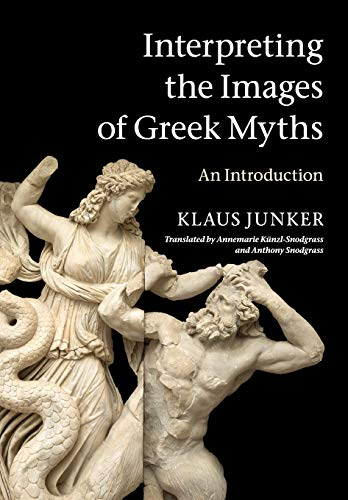 Interpreting the Images of Greek Myths: An Introduction: Klaus Junker
