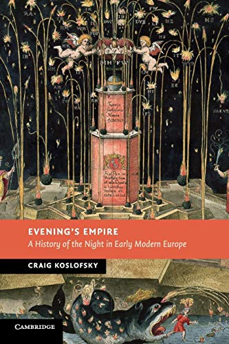 Evening's Empire: A History of the Night in Early Modern Europe (New Studies in European ...