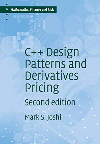 C++ Design Patterns and Derivatives Pricing (Mathematics, Finance and Risk): Mark S. Joshi
