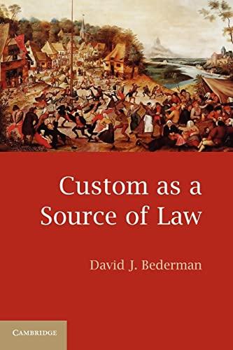 Custom as a Source of Law: Bederman, David J.
