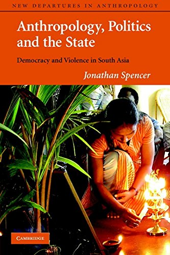 9780521722124: Anthropology, Politics, and the State South Asian Edition: Democracy and Violence in South Asia (New Departures in Anthropology)