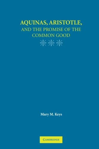 9780521722384: Aquinas, Aristotle, and the Promise of the Common Good