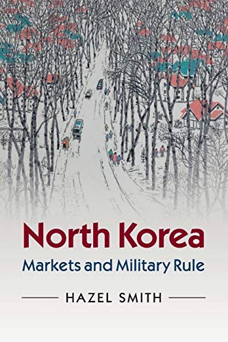 North Korea: Markets and Military Rule: Smith, Hazel