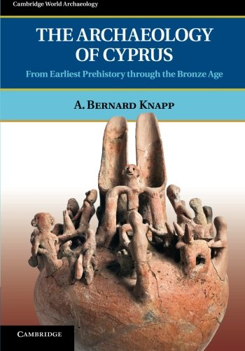 9780521723473: The Archaeology of Cyprus: From Earliest Prehistory through the Bronze Age (Cambridge World Archaeology)