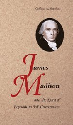 9780521727334: James Madison and the Spirit of Republican Self-Government