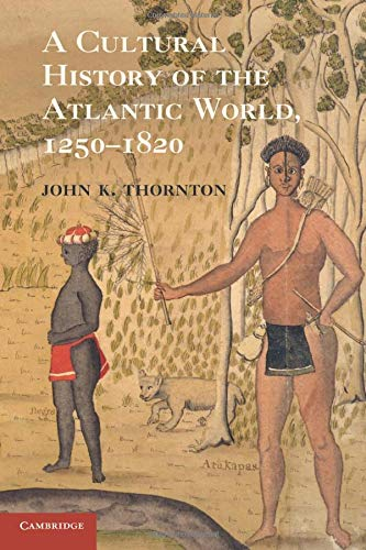 9780521727341: A Cultural History of the Atlantic World, 1250-1820