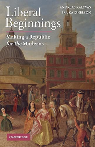 9780521728287: Liberal Beginnings: Making a Republic for the Moderns