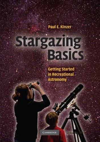 Stargazing Basics: Getting Started in Recreational Astronomy: Paul E. Kinzer