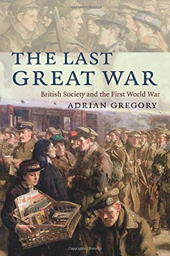 The Last Great War: British Society and the First World War: Gregory, Adrian