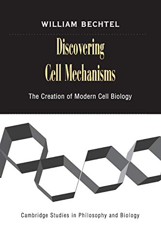 9780521729444: Discovering Cell Mechanisms: The Creation of Modern Cell Biology (Cambridge Studies in Philosophy and Biology)