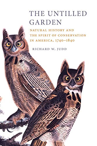 The Untitled Garden: Natural History and the Spirit of Conservation in America, 1740-1840: Judd, ...