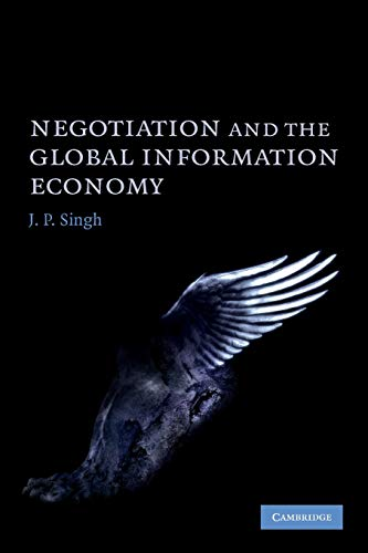 Negotiation and the Global Information Economy (Paperback): J.P. Singh