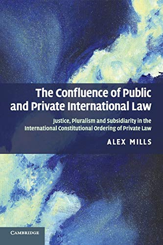 9780521731300: The Confluence of Public and Private International Law: Justice, Pluralism and Subsidiarity in the International Constitutional Ordering of Private Law