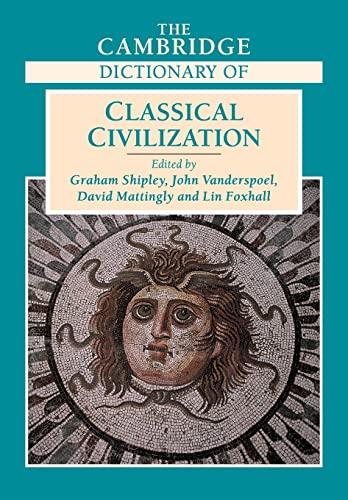 The Cambridge Dictionary of Classical Civilization: Shipley, Graham, Vanderspoel, John, Mattingly, ...
