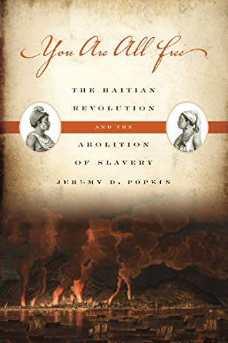 You Are All Free: The Haitian Revolution and the Abolition of Slavery: Popkin, Jeremy D.
