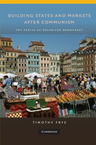 9780521734622: Building States and Markets after Communism: The Perils of Polarized Democracy (Cambridge Studies in Comparative Politics)
