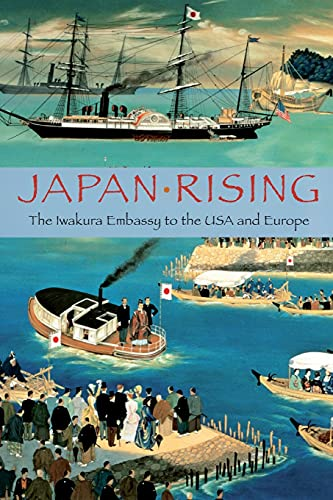 9780521735162: Japan Rising: The Iwakura Embassy to the USA and Europe