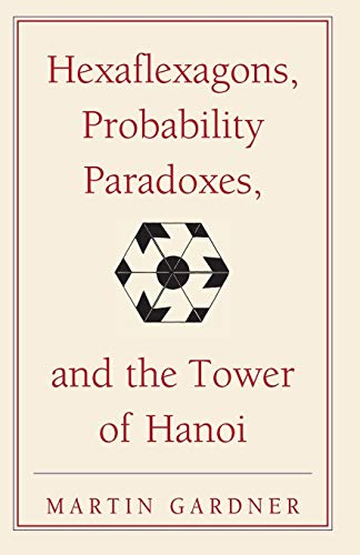 9780521735254: Hexaflexagons, Probability Paradoxes, and the Tower of Hanoi: Martin Gardner's First Book of Mathematical Puzzles and Games (The New Martin Gardner Mathematical Library)