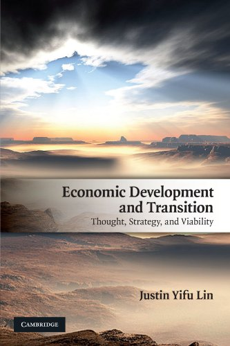 Economic Development and Transition Thought, Strategy, and Viability: Justin Yifu Lin