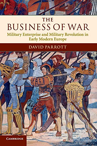 9780521735582: The Business of War: Military Enterprise and Military Revolution in Early Modern Europe