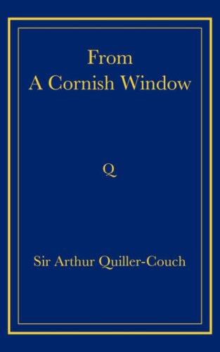 From a Cornish Window: Arthur Quiller-Couch