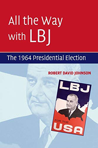 9780521737524: All the Way with LBJ: The 1964 Presidential Election
