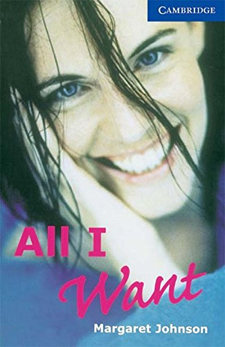 All I Want: Cambridge English Readers Level 5 (Series: Cambridge English Readers): Margaret Johnson