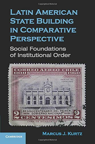 9780521747318: Latin American State Building in Comparative Perspective: Social Foundations of Institutional Order