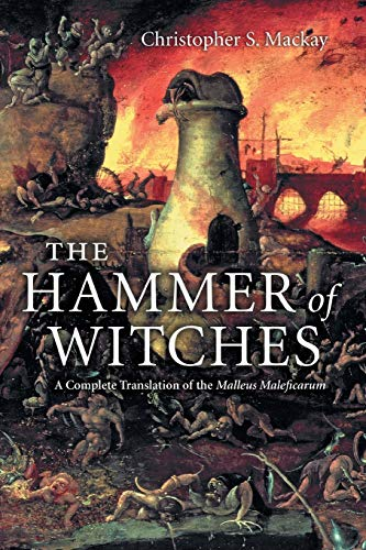 The Hammer of Witches: A Complete Translation: Mackay, Christopher S.