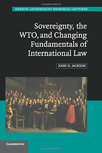 9780521748414: Sovereignty, the WTO, and Changing Fundamentals of International Law (Hersch Lauterpacht Memorial Lectures)