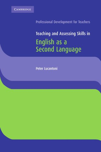 Teaching and Assessing Skills in English as a Second Language (Cambridge International Examinations) (0521753562) by Lucantoni, Peter