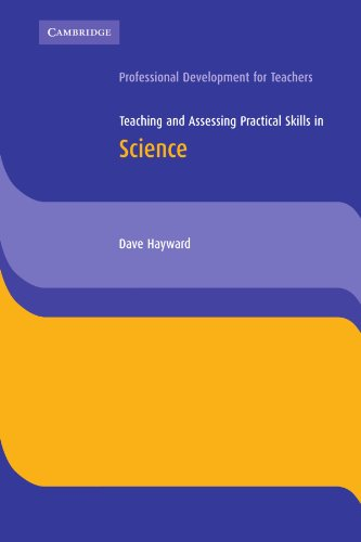 Teaching and Assessing Practical Skills in Science: Hayward, Dave