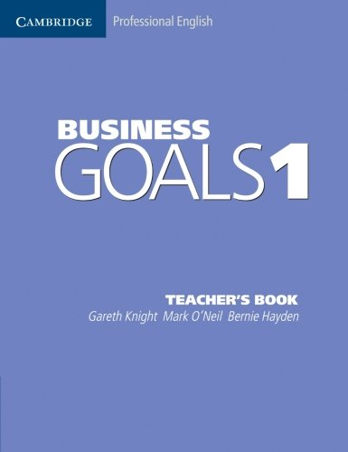 Business Goals 1 Teacher's Book (9780521755382) by Gareth Knight; Mark O'Neil; Bernie Hayden