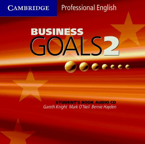 Business Goals 2 Audio CD (9780521755443) by Gareth Knight; Mark O'Neil; Bernie Hayden