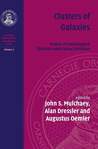 9780521755771: Clusters of Galaxies: Volume 3, Carnegie Observatories Astrophysics Series: Probes of Cosmological Structure and Galaxy (v. 3)