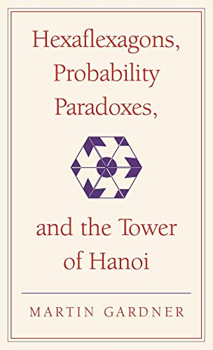 Hexaflexagons, Probability Paradoxes, and the Tower of Hanoi: Martin Gardner's First Book of Mathematical Puzzles and Games (The New Martin Gardner Mathematical Library) (0521756154) by Gardner, Martin