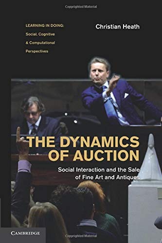 9780521756426: The Dynamics of Auction: Social Interaction and the Sale of Fine Art and Antiques (Learning in Doing: Social, Cognitive and Computational Perspectives)