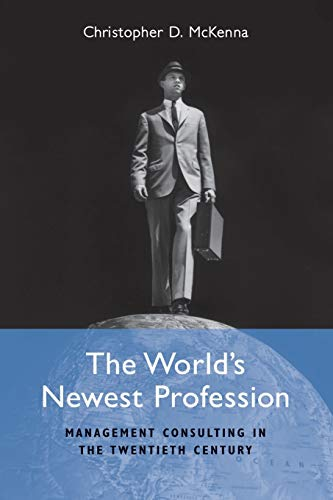 9780521757591: The World's Newest Profession: Management Consulting in the Twentieth Century (Cambridge Studies in the Emergence of Global Enterprise)
